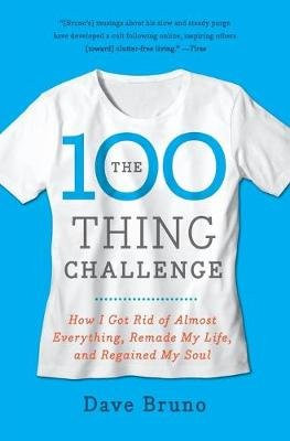 The 100 Thing Challenge - How I Got Rid of Almost Everything, Remade My Life, and Regained My Soul (Paperback, New): Dave Bruno