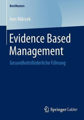 Evidence Based Management - Gesundheitsforderliche Fuhrung (German, Paperback, 2015 ed.): Ines Mikisek