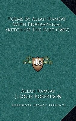 Poems by Allan Ramsay, with Biographical Sketch of the Poet (1887) (Hardcover): Allan Ramsay