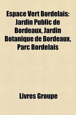 Espace Vert Bordelais - Jardin Public de Bordeaux, Jardin Botanique de Bordeaux, Parc Bordelais (French, Paperback): Livres...