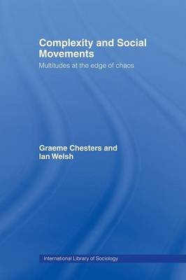 Complexity and Social Movements - Multitudes at the Edge of Chaos (Paperback): Graeme Chesters, Ian Welsh