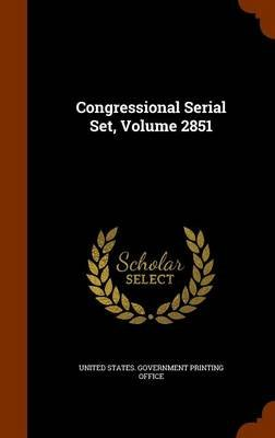 Congressional Serial Set, Volume 2851 (Hardcover): United States. Government Printing Offic