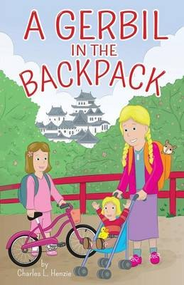 A Gerbil in the Backpack (Paperback): Charles L Henzie