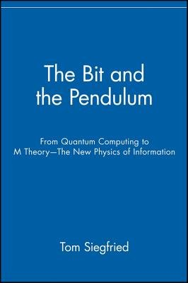The Bit and the Pendulum - From Quantum Computing to M Theory - The New Physics of Information (Paperback, New Ed): Tom...