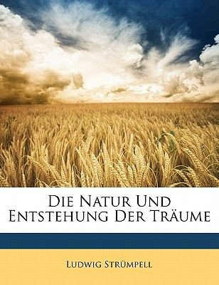 Die Natur Und Entstehung Der Traume (English, German, Paperback): Ludwig Strumpell, Ludwig Strmpell