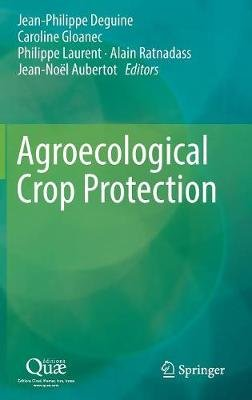 Agroecological Crop Protection (Hardcover, 1st ed. 2017): Jean-Philippe Deguine, Caroline Gloanec, Philippe Laurent, Alain...