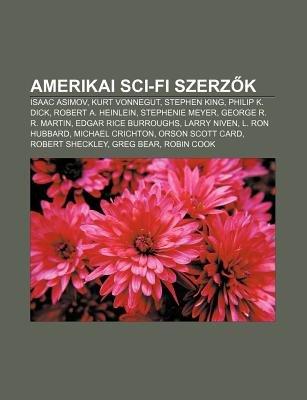 Amerikai Sci-Fi Szerz K - Isaac Asimov, Kurt Vonnegut, Stephen King, Philip K. Dick, Robert A. Heinlein, Stephenie Meyer,...