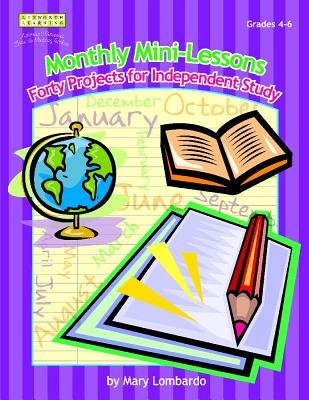 Monthly Mini-Lessons - Forty Projects for Independent Study, Grades 4-6 (Paperback, New): Mary A Lombardo