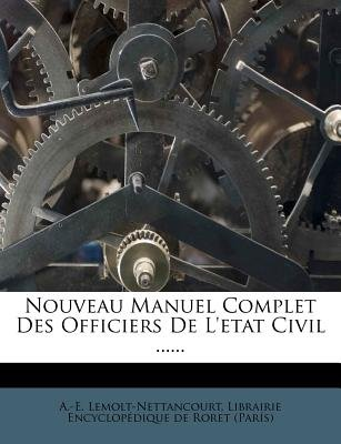 Nouveau Manuel Complet Des Officiers de L'Etat Civil ...... (English, French, Paperback): A. -E Lemolt-Nettancourt