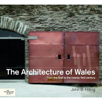 The Architecture of Wales - From the First to the Twenty-First Century (Hardcover): John B. Hilling