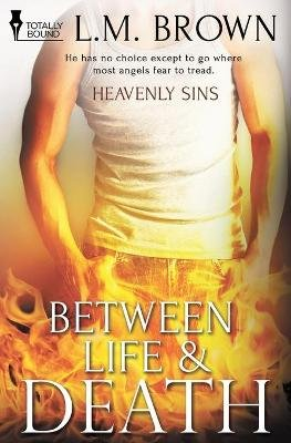 Heavenly Sins - Between Life & Death (Paperback): L.M. Brown