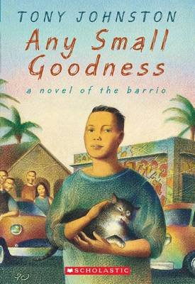 Any Small Goodness: A Novel of the Barrio (Paperback): Tony Johnston