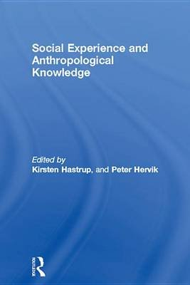 Social Experience and Anthropological Knowledge (Electronic book text): Kirsten Hastrup, Peter Hervik