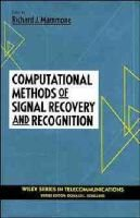 Computational Methods of Signal Recovery and Recognition (Hardcover): Richard J. Mammone