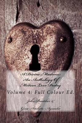 A Divine Madness - An Anthology of Modern Love Poetry: Volume 4: Full Colour Ed. (Paperback): John Patrick Boutilier, Gina...