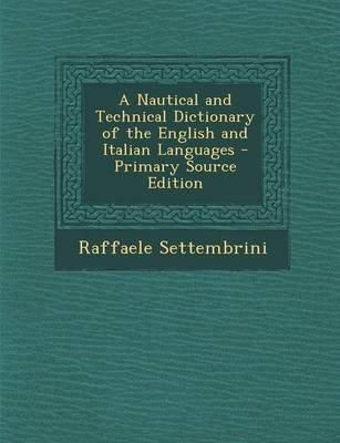A Nautical and Technical Dictionary of the English and Italian Languages - Primary Source Edition (Paperback): Raffaele...