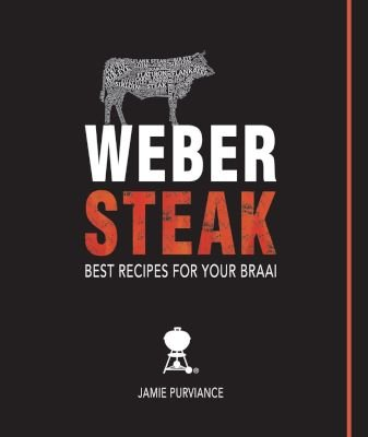 Weber Steak - Best Braai Recipes (Paperback): Jamie Purviance