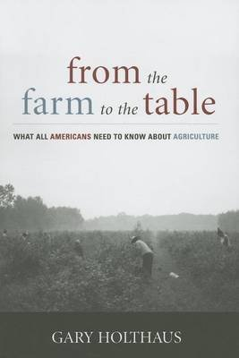 From the Farm to the Table (Electronic book text): Gary Holthaus