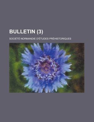 Bulletin (3) (English, French, Paperback): Soci T. Normandie Pr Historiques, Societe Normandie Prehistoriques