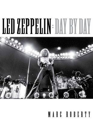 Marc Roberty - Led Zeppelin Day By Day (Paperback): Marc Roberty