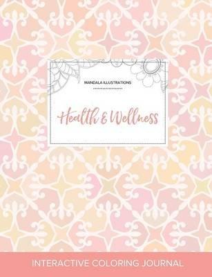 Adult Coloring Journal - Health & Wellness (Mandala Illustrations, Pastel Elegance) (Paperback): Courtney Wegner