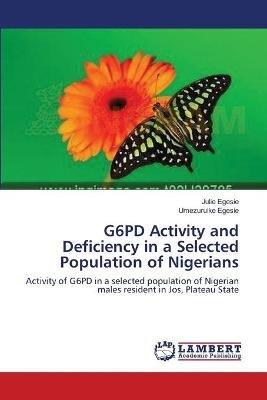 G6pd Activity and Deficiency in a Selected Population of Nigerians (Paperback): Julie Egesie, Umezuruike Egesie