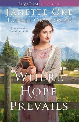 Where Hope Prevails (Large print, Paperback, large type edition): Janette Oke, Laurel Oke Logan