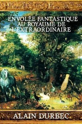 Envolee Fantastique Au Royaume De L'extraordinaire (French, Paperback): Alain Durbec