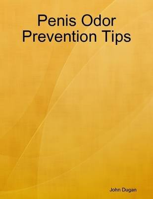 Penis Odor Prevention Tips (Electronic book text): John Dugan