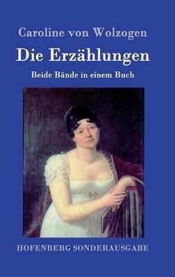 Die Erzahlungen (German, Hardcover): Caroline Von Wolzogen