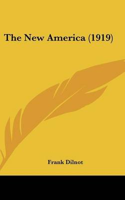 The New America (1919) (Hardcover): Frank Dilnot