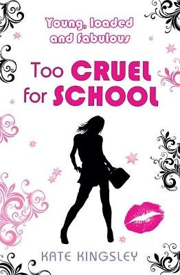 Too Cruel for School: Young, Loaded and Fabulous (Paperback): Kate Kingsley