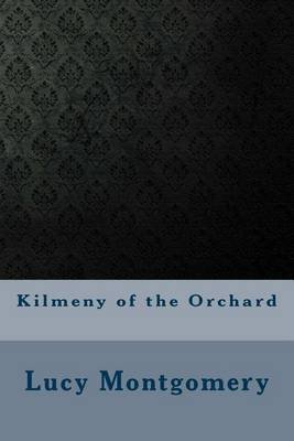 Kilmeny of the Orchard (Paperback): Lucy Maud Montgomery