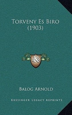 Torveny Es Biro (1903) (Hardcover): Balog Arnold