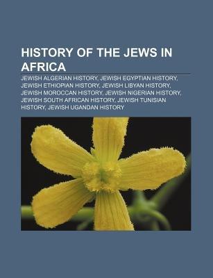 History of the Jews in Africa - Jewish Algerian History, Jewish Egyptian History, Jewish Ethiopian History, Jewish Libyan...