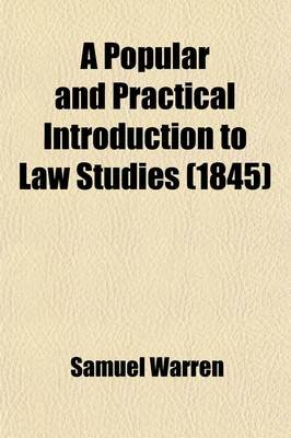 A Popular and Practical Introduction to Law Studies; And to Every Department of the Legal Profession, Civil, Criminal, and...