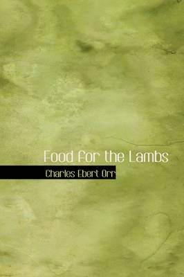 Food for the Lambs (Hardcover): Charles Ebert Orr