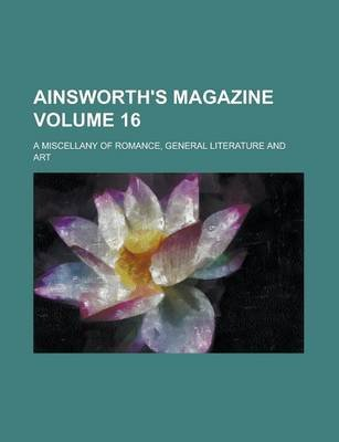 Ainsworth's Magazine; A Miscellany of Romance, General Literature and Art Volume 16 (Paperback): Magnetoplasmadynamic...