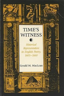 Time's Witness - Historical Representation in English Poetry, 1603-60 (Paperback): Gerald M. Maclean