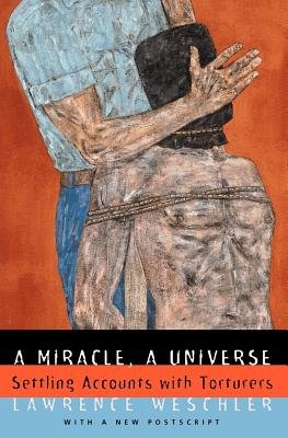 A Miracle, a Universe - Settling Accounts with Torturers (Paperback, Univ of Chicago PR ed.): Lawrence Weschler