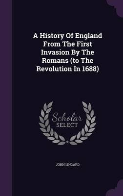 A History of England from the First Invasion by the Romans (to the Revolution in 1688) (Hardcover): John Lingard