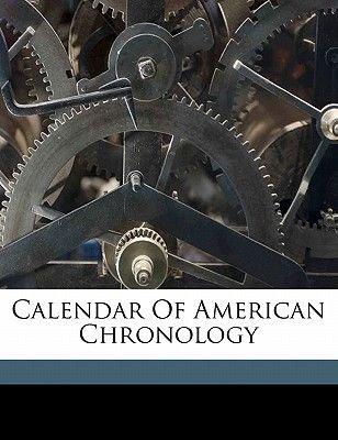 Calendar of American Chronology (Paperback): John Bostwick 1812 Moreau