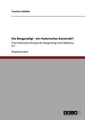 Die Bergpredigt - Ein Rhetorisches Konstrukt? (German, Paperback): Yasmine Sch Ttle
