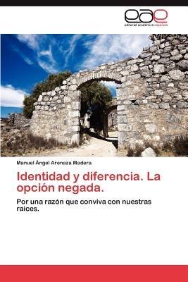 Identidad y Diferencia. La Opcion Negada. (Spanish, Paperback): Manuel Ngel Arenaza Madera