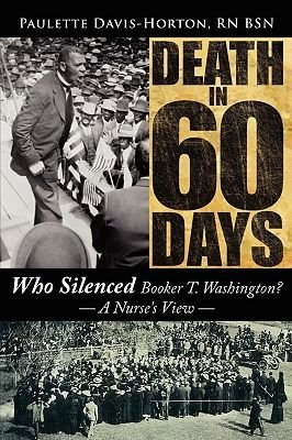 Death in 60 Days - Who Silenced Booker T. Washington? - A Nurse's View (Paperback): Paulette Davis-Horton