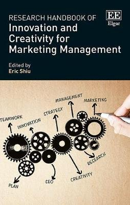 Research Handbook of Innovation and Creativity for Marketing Management (Hardcover): Eric Shiu