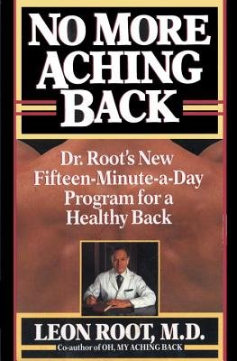 No More Aching Back - Dr. Root's New Fifteen-Minutes-A-Day Program for Back (Hardcover): Leon Root