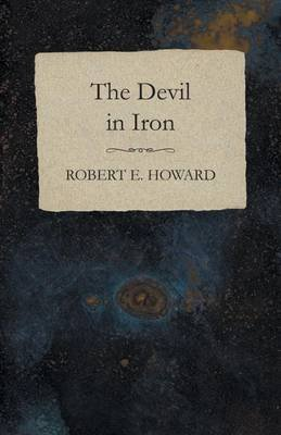 The Devil in Iron (Electronic book text): Robert E Howard