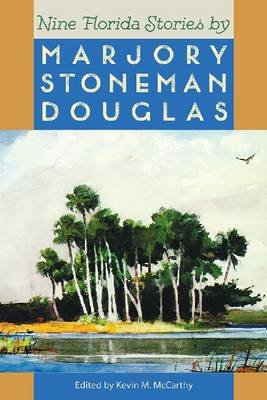 Nine Florida Stories (Paperback, New): Marjory Stoneman Douglas