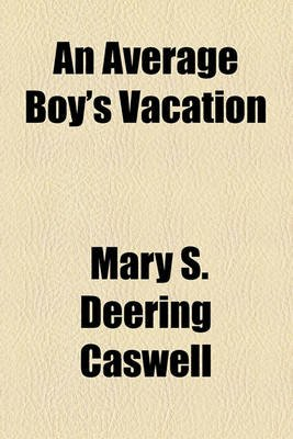 An Average Boy's Vacation (Paperback): Mary S. Deering Caswell